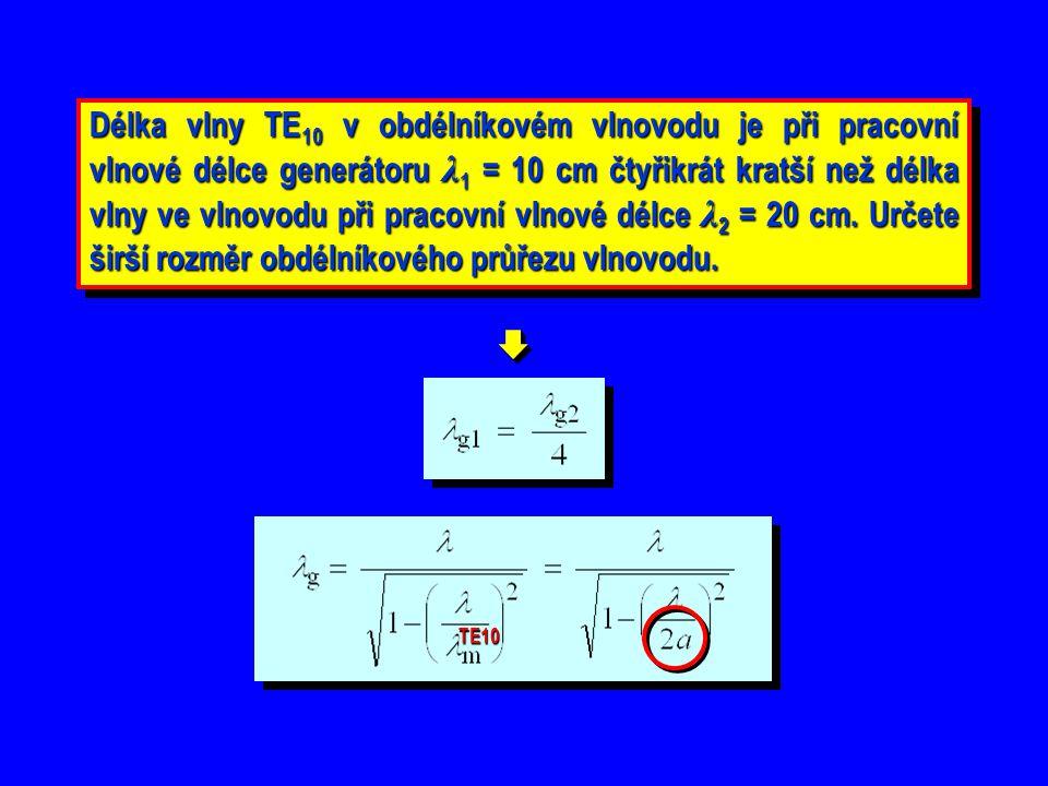 Délka vlny TE 10 v obdélníkovém vlnovodu je při pracovní vlnové délce generátoru λ 1 = 10 cm čtyřikrát kratší než délka vlny ve vlnovodu při pracovní