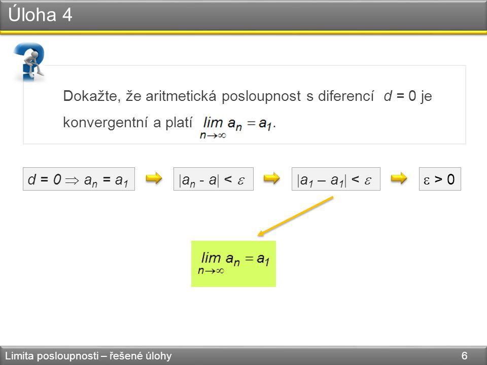 Dokažte, že aritmetická posloupnost s diferencí d = 0 je konvergentní a platí. Úloha 4 Limita posloupnosti – řešené úlohy 6 d = 0  a n = a 1  a n -