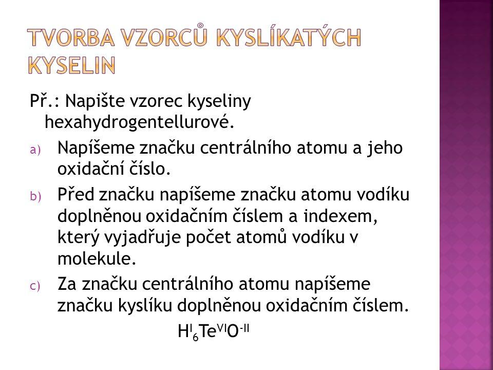 Př.: Napište vzorec kyseliny hexahydrogentellurové.