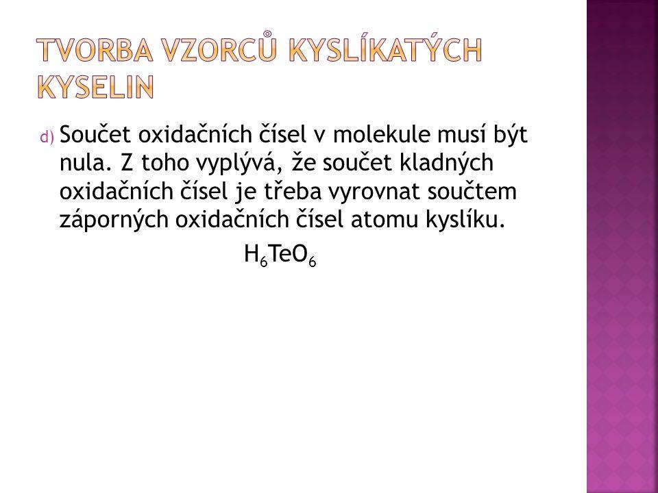 d) Součet oxidačních čísel v molekule musí být nula.