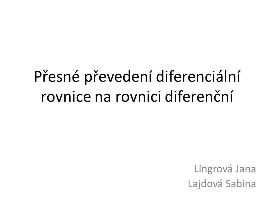 Přesné převedení diferenciální rovnice na rovnici diferenční Lingrová Jana Lajdová Sabina