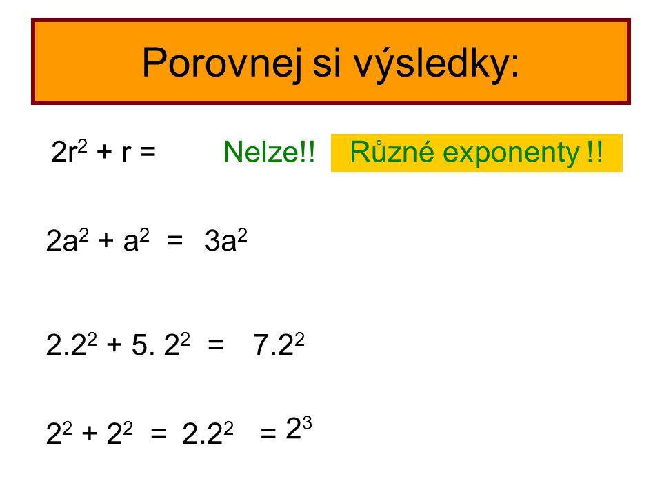 Porovnej si výsledky: Nelze!! 2a 2 + a 2 = 2r 2 + r = 3a 2 2.2 2 + 5. 2 2 =7.2 2 2 2 + 2 2 =2.2 2 = 2323 Různé exponenty !!