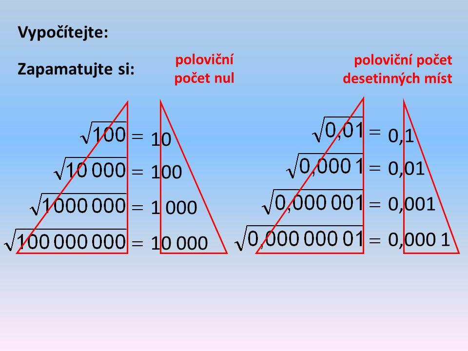 10 100 1 000 10 000 Vypočítejte: Zapamatujte si: 0,1 0,01 0,001 0,000 1 poloviční počet nul poloviční počet desetinných míst