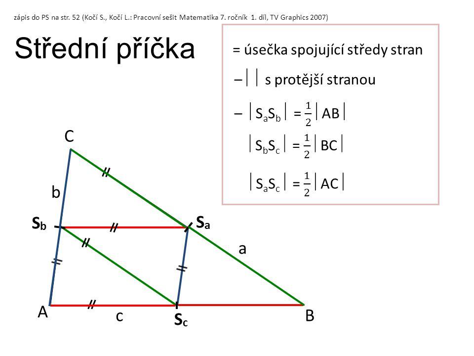 Střední příčka A B C ScSc = úsečka spojující středy stran SbSb SaSa –  s protější stranou c a b zápis do PS na str. 52 (Kočí S., Kočí L.: Pracovní s