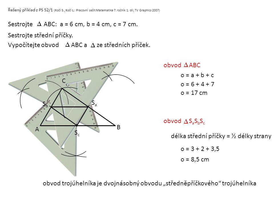 Řešený příklad z PS 52/1 (Kočí S., Kočí L.: Pracovní sešit Matematika 7. ročník 1. díl, TV Graphics 2007) Sestrojte ABC: a = 6 cm, b = 4 cm, c = 7 cm.