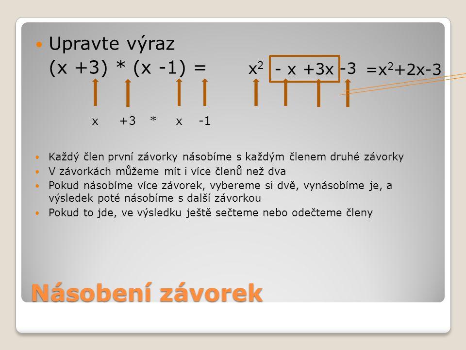 Výraz, kde je více členů v závorkách (x 2 + x + 2) * (x – 1) = Vypočítejte: ◦(x 2 + x + 2) * (x – 2) = ◦(x 2 - x + 2) * (x + 1) = x3x3 -x 2 +2x-2+x 2 -x x2x2 * x 2 x = x 3 + 0x 2 + x - 2 = x 3 + x - 2 x 3 – 2x 2 + x 2 – 2x + 2x – 4 = x 3 – x 2 - 4 x 3 + x 2 – x 2 – x + 2x +2 = x 3 + x + 2