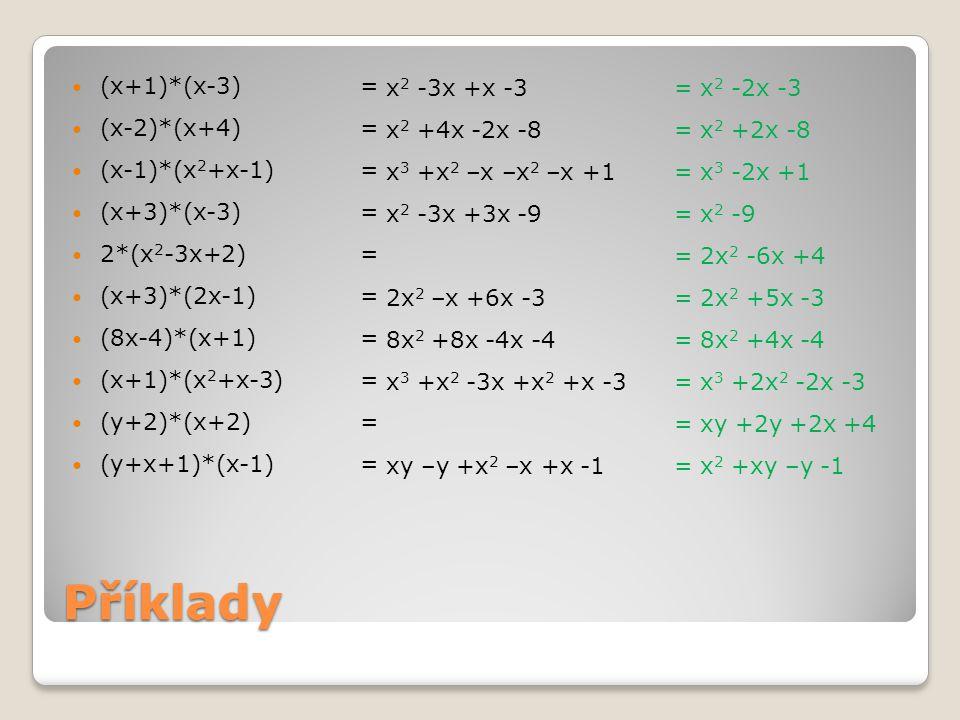Příklady (x+1)*(x-3)= (x-2)*(x+4)= (x-1)*(x 2 +x-1)= (x+3)*(x-3)= 2*(x 2 -3x+2)= (x+3)*(2x-1)= (8x-4)*(x+1)= (x+1)*(x 2 +x-3)= (y+2)*(x+2)= (y+x+1)*(x