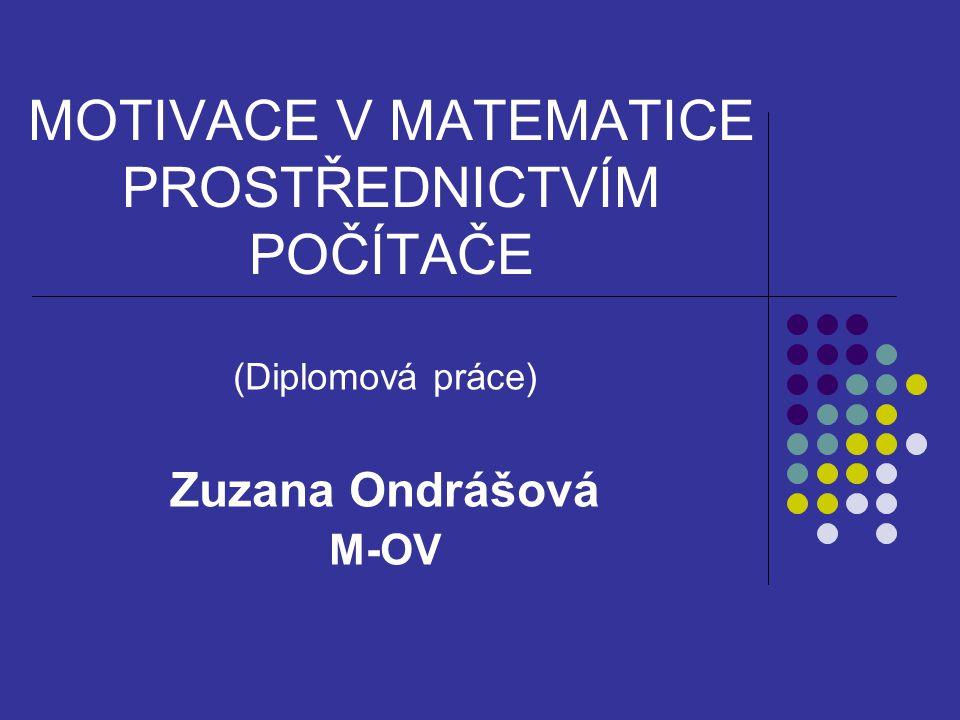MOTIVACE V MATEMATICE PROSTŘEDNICTVÍM POČÍTAČE (Diplomová práce) Zuzana Ondrášová M-OV