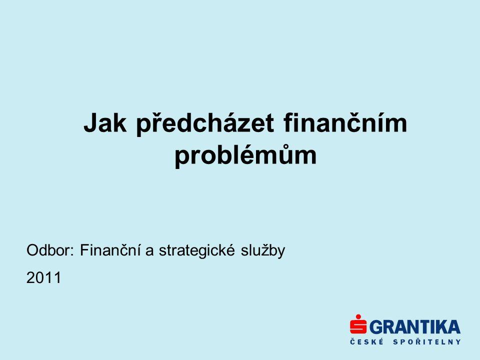Jak předcházet finančním problémům Odbor: Finanční a strategické služby 2011