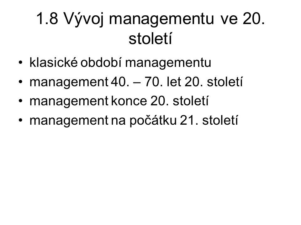 1.8 Vývoj managementu ve 20. století klasické období managementu management 40. – 70. let 20. století management konce 20. století management na počát