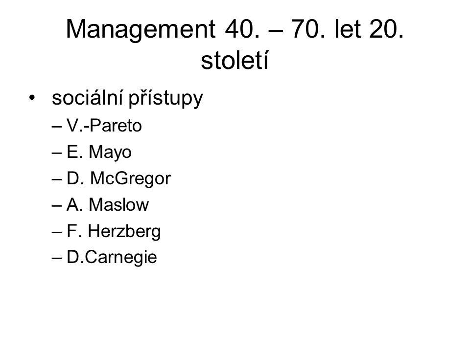 Management 40. – 70. let 20. století sociální přístupy –V.-Pareto –E. Mayo –D. McGregor –A. Maslow –F. Herzberg –D.Carnegie