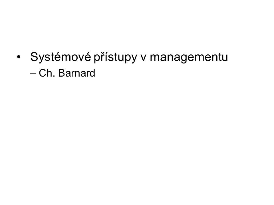 Systémové přístupy v managementu –Ch. Barnard