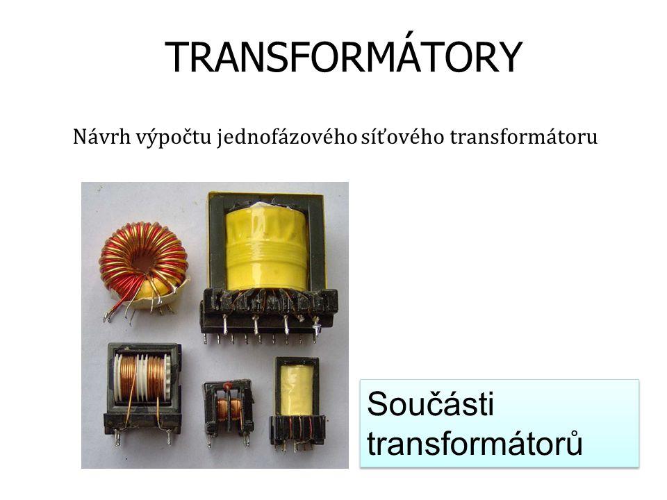 TRANSFORMÁTORY Návrh výpočtu jednofázového síťového transformátoru Součásti transformátorů