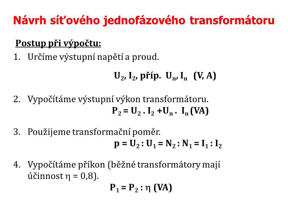 Návrh síťového jednofázového transformátoru Postup při výpočtu: 1.Určíme výstupní napětí a proud.