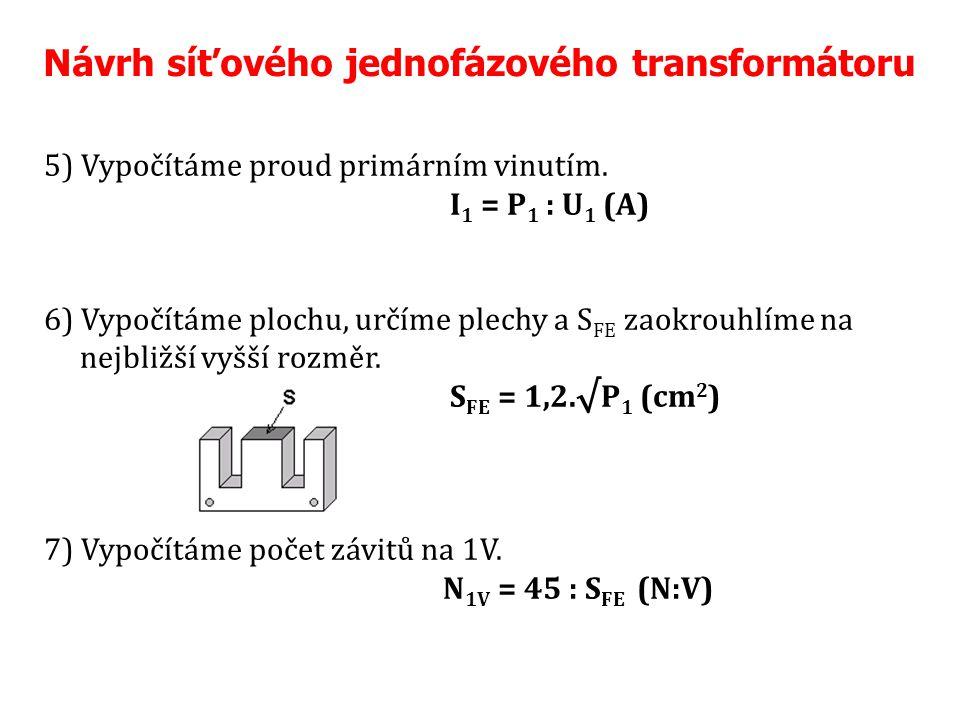 Návrh síťového jednofázového transformátoru 5) Vypočítáme proud primárním vinutím.