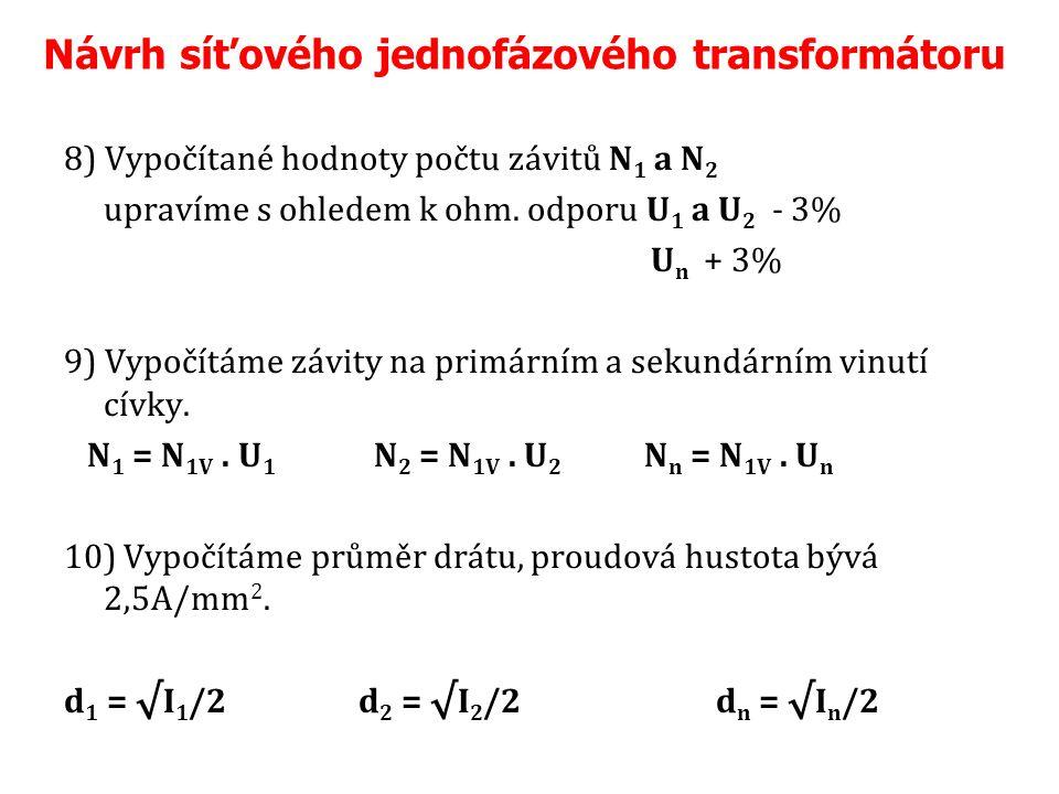 Návrh síťového jednofázového transformátoru 8) Vypočítané hodnoty počtu závitů N 1 a N 2 upravíme s ohledem k ohm.