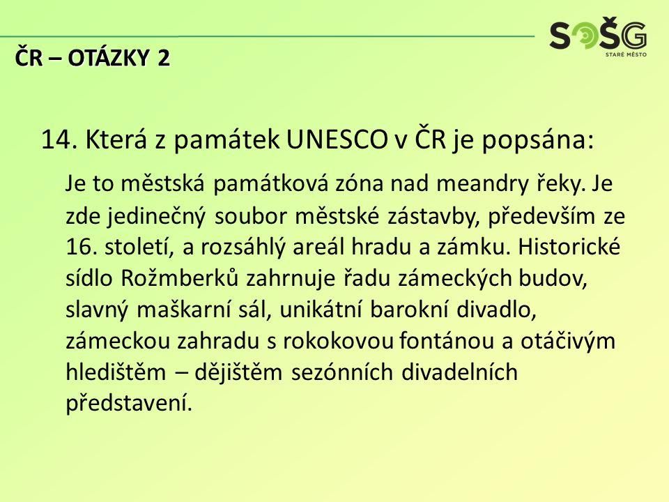 14. Která z památek UNESCO v ČR je popsána: Je to městská památková zóna nad meandry řeky.