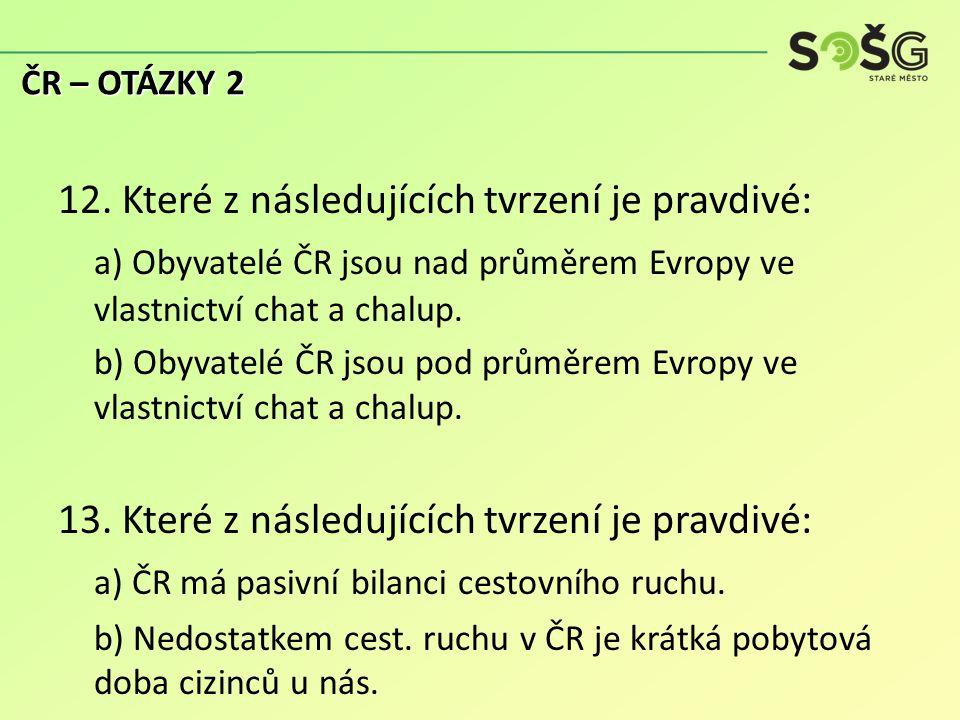 12. Které z následujících tvrzení je pravdivé: a) Obyvatelé ČR jsou nad průměrem Evropy ve vlastnictví chat a chalup. b) Obyvatelé ČR jsou pod průměre