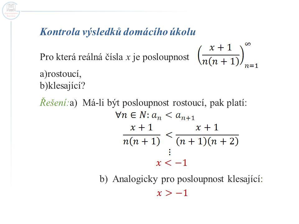 Kontrola výsledků domácího úkolu Pro která reálná čísla x je posloupnost a)rostoucí, b)klesající.