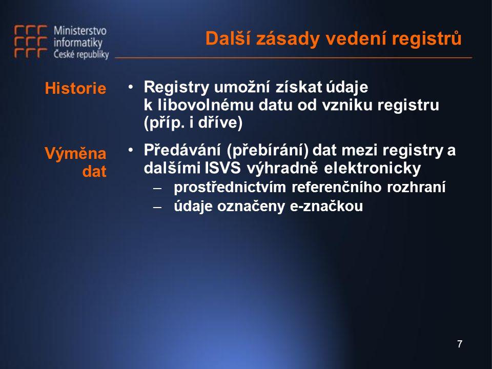 7 Další zásady vedení registrů Registry umožní získat údaje k libovolnému datu od vzniku registru (příp.