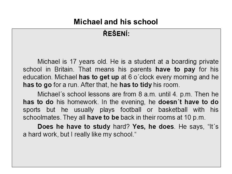 Michael and his school ŘEŠENÍ: Michael is 17 years old. He is a student at a boarding private school in Britain. That means his parents have to pay fo