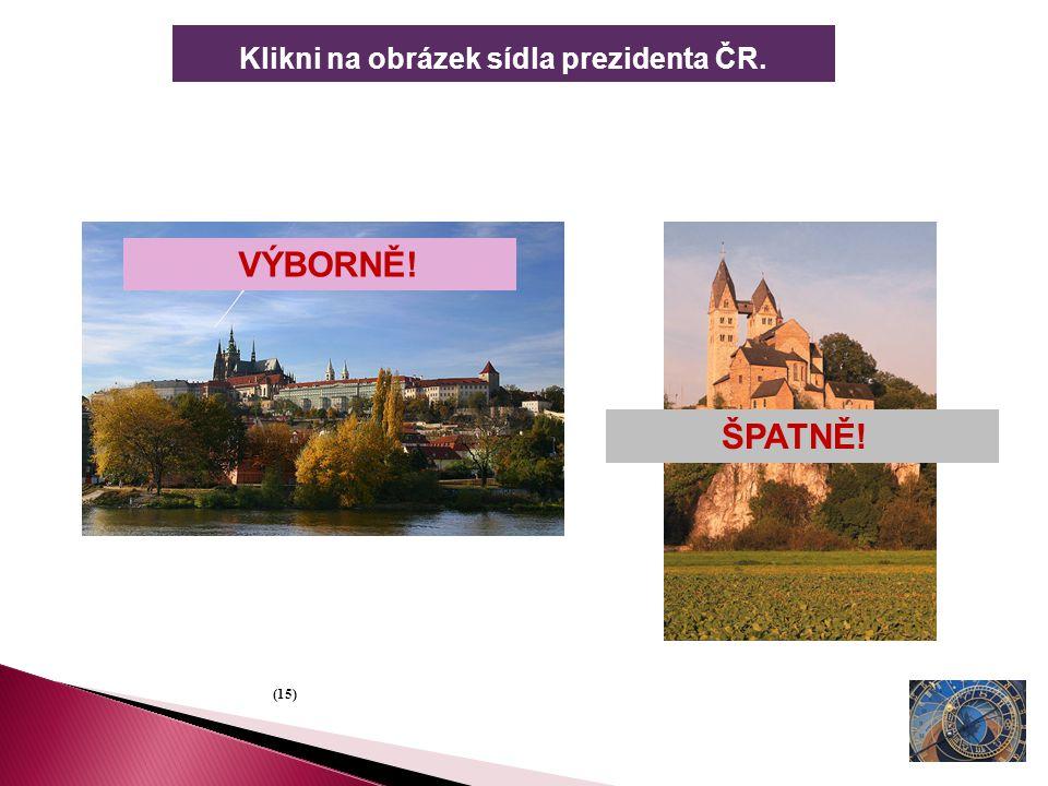 Klikni na obrázek sídla prezidenta ČR. (15) VÝBORNĚ! ŠPATNĚ!
