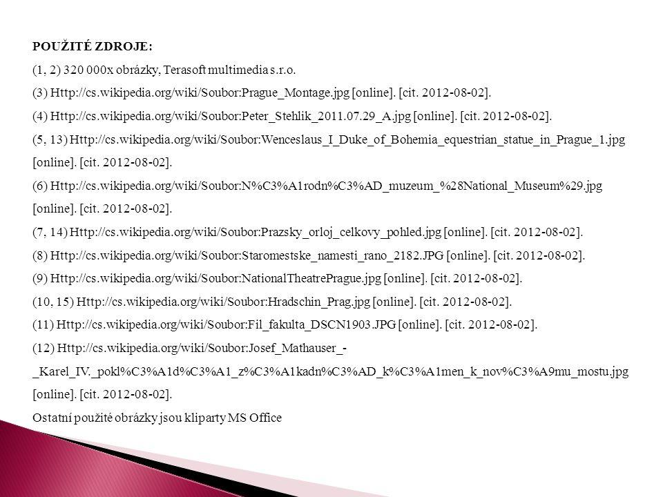 POUŽITÉ ZDROJE: (1, 2) 320 000x obrázky, Terasoft multimedia s.r.o. (3) Http://cs.wikipedia.org/wiki/Soubor:Prague_Montage.jpg [online]. [cit. 2012-08