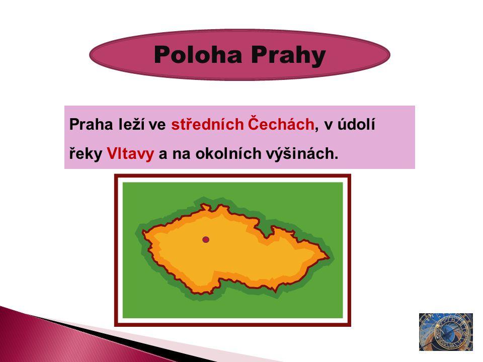 Poloha Prahy Praha leží ve středních Čechách, v údolí řeky Vltavy a na okolních výšinách.