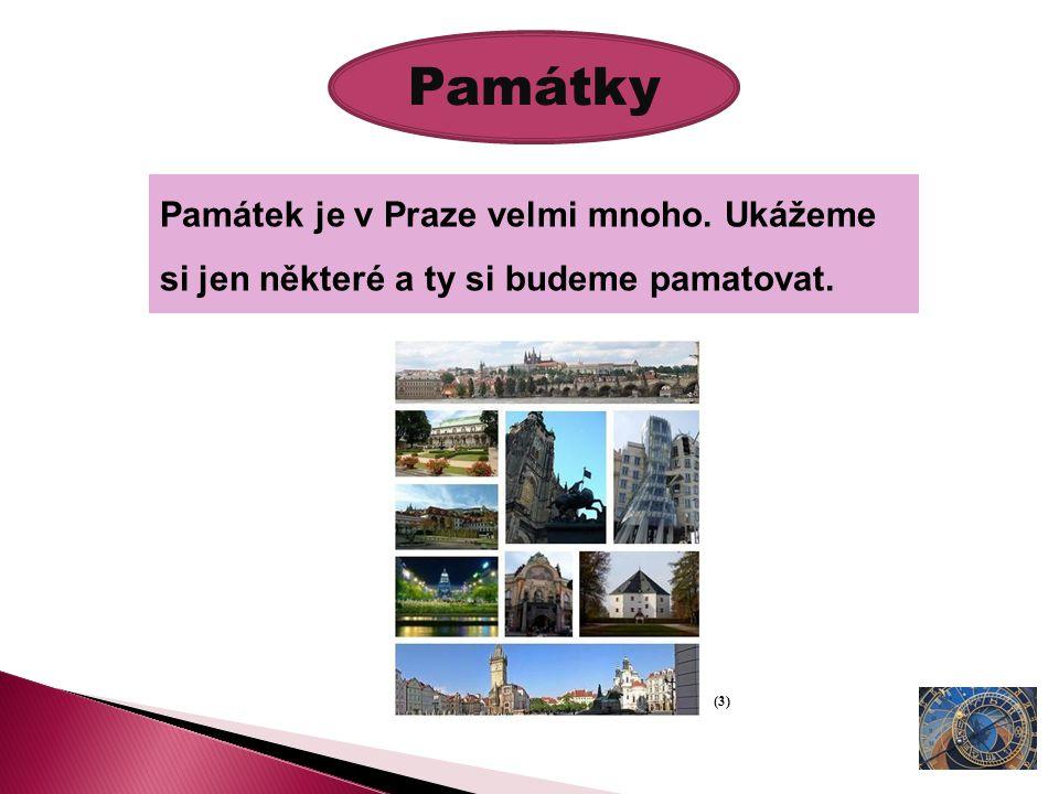 Památky Památek je v Praze velmi mnoho. Ukážeme si jen některé a ty si budeme pamatovat. (3)
