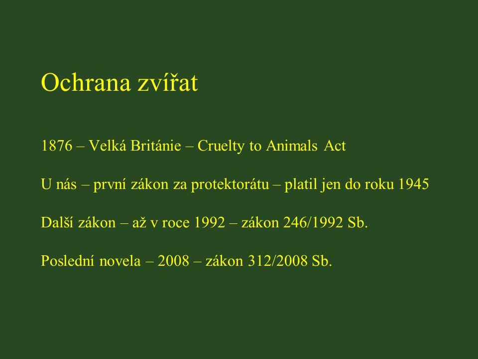 Ochrana zvířat 1876 – Velká Británie – Cruelty to Animals Act U nás – první zákon za protektorátu – platil jen do roku 1945 Další zákon – až v roce 19