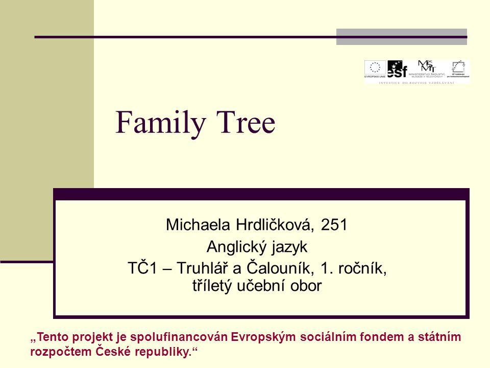 """Family Tree Michaela Hrdličková, 251 Anglický jazyk TČ1 – Truhlář a Čalouník, 1. ročník, tříletý učební obor """"Tento projekt je spolufinancován Evropsk"""