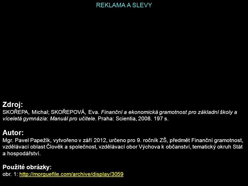 REKLAMA A SLEVY Zdroj: SKOŘEPA, Michal; SKOŘEPOVÁ, Eva. Finanční a ekonomická gramotnost pro základní školy a víceletá gymnázia: Manuál pro učitele. P