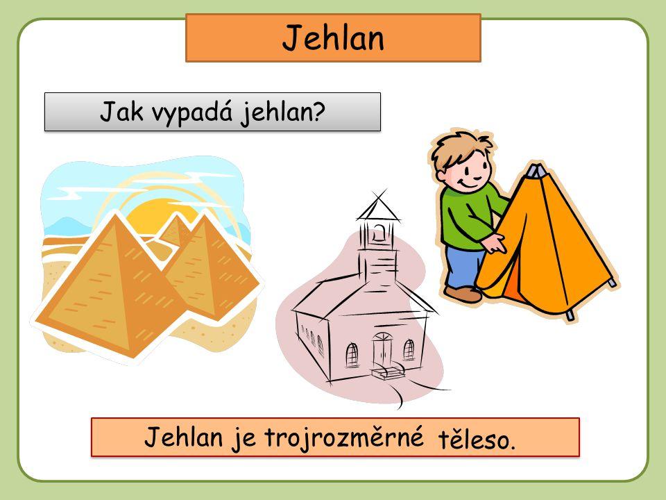 DD Jehlan Jak vypadá jehlan? Jehlan je trojrozměrné ………… těleso.