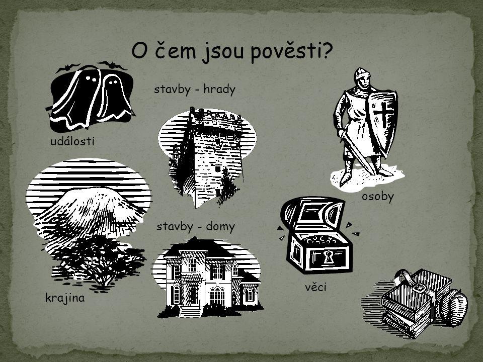 události krajina stavby - hrady stavby - domy osoby věci O čem jsou pověsti?