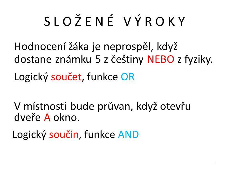 S L O Ž E N É V Ý R O K Y 3 Hodnocení žáka je neprospěl, když dostane známku 5 z češtiny NEBO z fyziky. V místnosti bude průvan, když otevřu dveře A o
