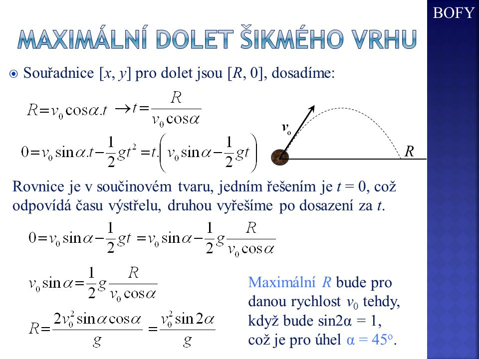  Souřadnice [x, y] pro dolet jsou [R, 0], dosadíme: Rovnice je v součinovém tvaru, jedním řešením je t = 0, což odpovídá času výstřelu, druhou vyřeší