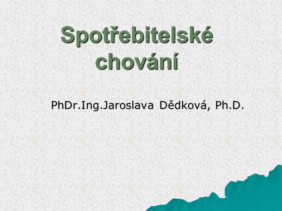Spotřebitelské chování PhDr.Ing.Jaroslava Dědková, Ph.D.
