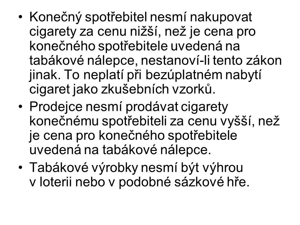Konečný spotřebitel nesmí nakupovat cigarety za cenu nižší, než je cena pro konečného spotřebitele uvedená na tabákové nálepce, nestanoví-li tento zák