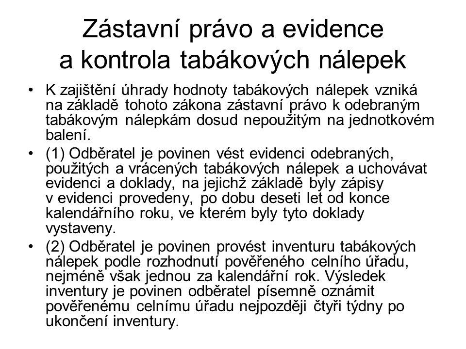 Zástavní právo a evidence a kontrola tabákových nálepek K zajištění úhrady hodnoty tabákových nálepek vzniká na základě tohoto zákona zástavní právo k