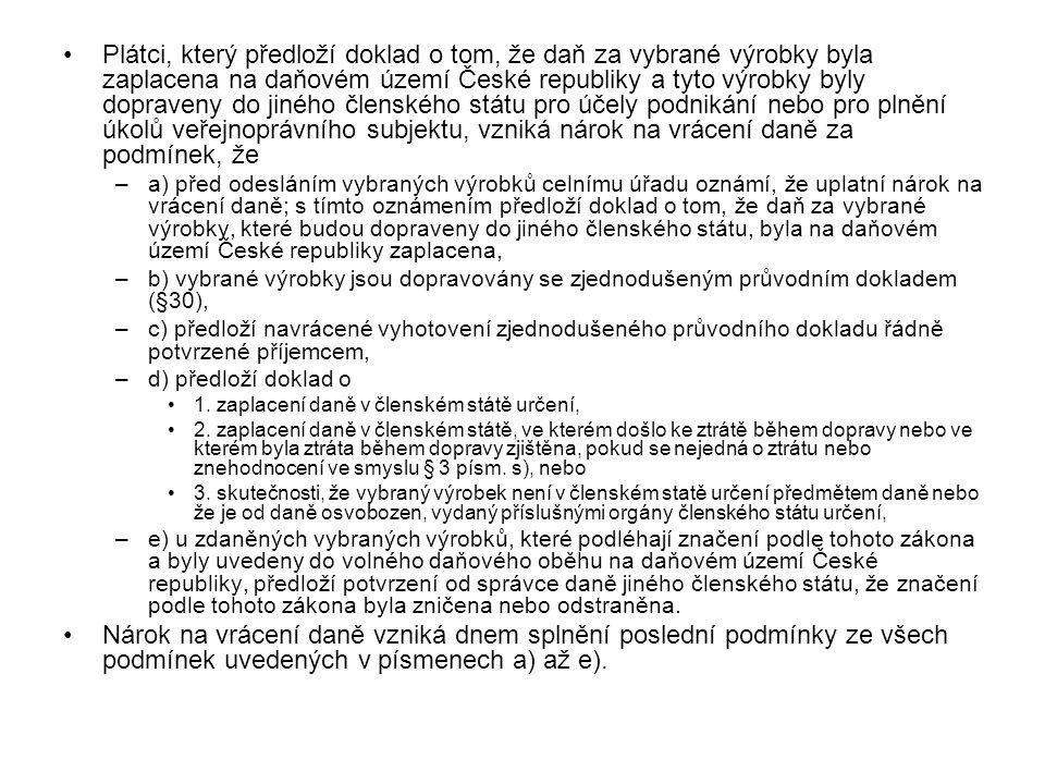 Plátci, který předloží doklad o tom, že daň za vybrané výrobky byla zaplacena na daňovém území České republiky a tyto výrobky byly dopraveny do jiného