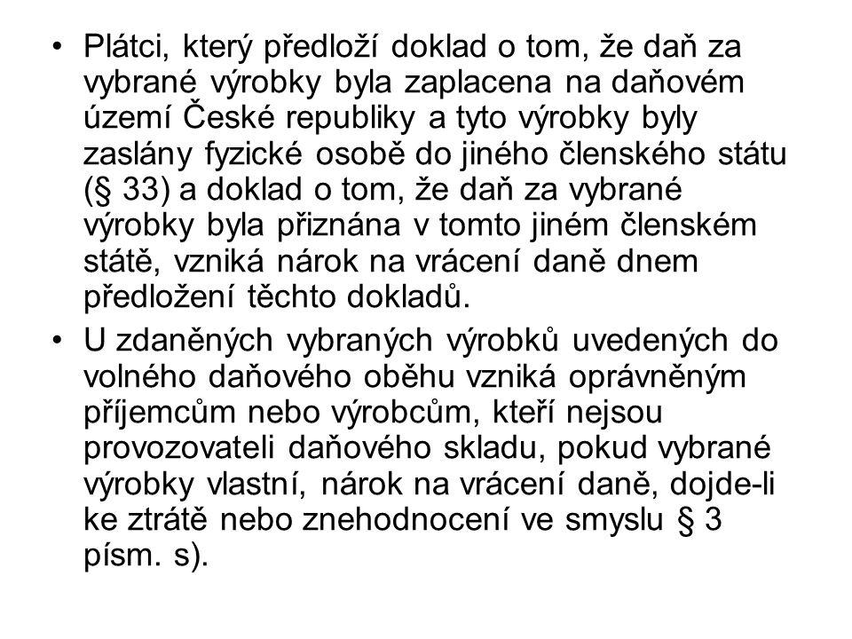Plátci, který předloží doklad o tom, že daň za vybrané výrobky byla zaplacena na daňovém území České republiky a tyto výrobky byly zaslány fyzické oso