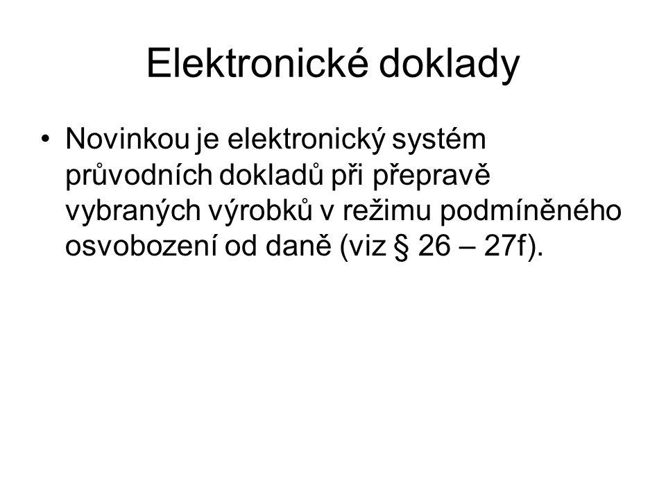 Elektronické doklady Novinkou je elektronický systém průvodních dokladů při přepravě vybraných výrobků v režimu podmíněného osvobození od daně (viz §