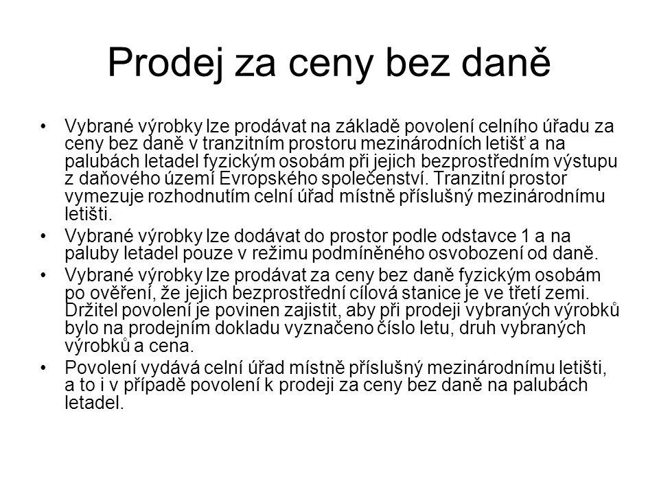 Prodej za ceny bez daně Vybrané výrobky lze prodávat na základě povolení celního úřadu za ceny bez daně v tranzitním prostoru mezinárodních letišť a n