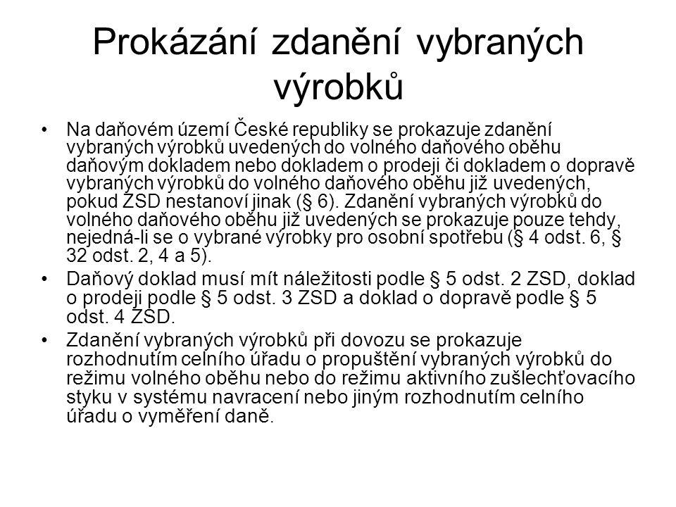 Prokázání zdanění vybraných výrobků Na daňovém území České republiky se prokazuje zdanění vybraných výrobků uvedených do volného daňového oběhu daňový