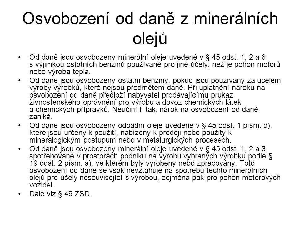 Osvobození od daně z minerálních olejů Od daně jsou osvobozeny minerální oleje uvedené v § 45 odst. 1, 2 a 6 s výjimkou ostatních benzinů používané pr