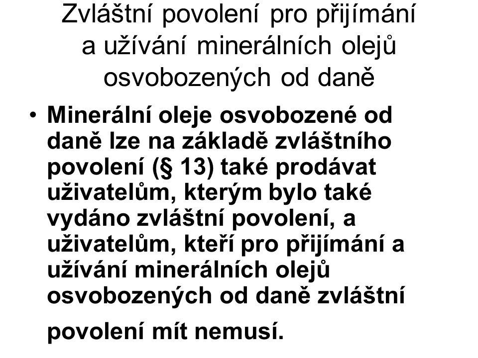 Zvláštní povolení pro přijímání a užívání minerálních olejů osvobozených od daně Minerální oleje osvobozené od daně lze na základě zvláštního povolení