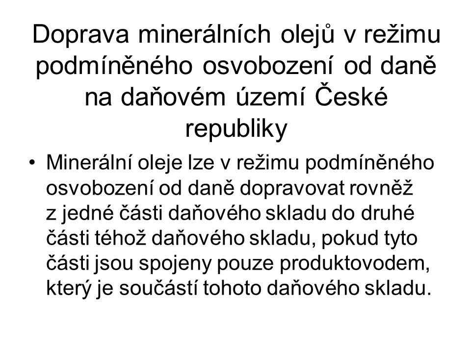 Doprava minerálních olejů v režimu podmíněného osvobození od daně na daňovém území České republiky Minerální oleje lze v režimu podmíněného osvobození