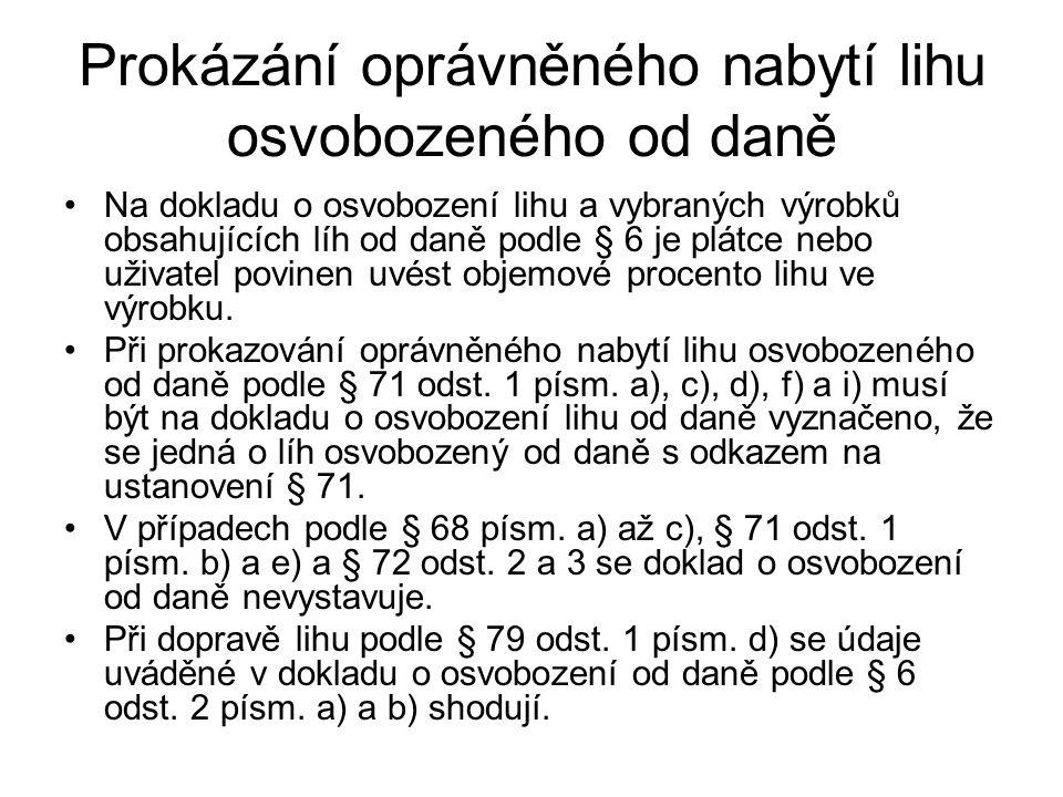 Prokázání oprávněného nabytí lihu osvobozeného od daně Na dokladu o osvobození lihu a vybraných výrobků obsahujících líh od daně podle § 6 je plátce n