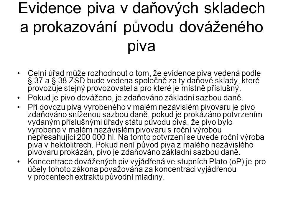Evidence piva v daňových skladech a prokazování původu dováženého piva Celní úřad může rozhodnout o tom, že evidence piva vedená podle § 37 a § 38 ZSD