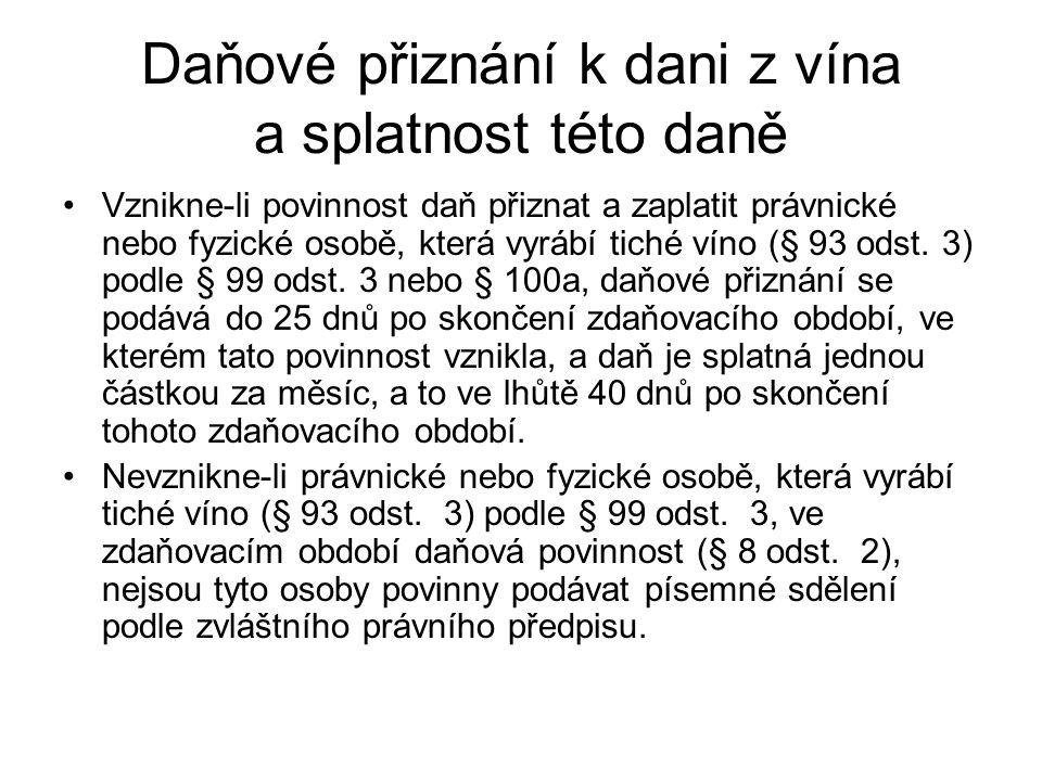 Daňové přiznání k dani z vína a splatnost této daně Vznikne-li povinnost daň přiznat a zaplatit právnické nebo fyzické osobě, která vyrábí tiché víno